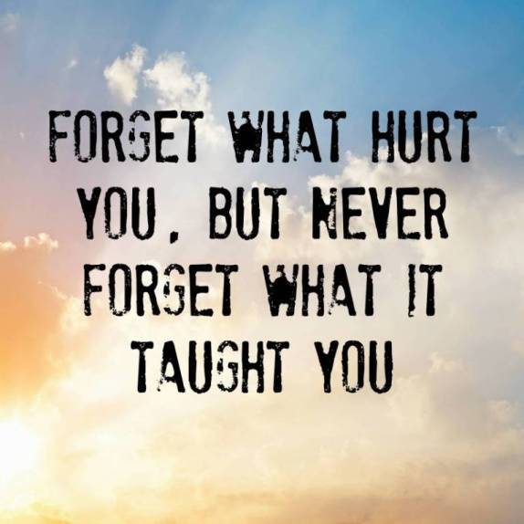 Forget-what-hurt-youbut-never-forget-what-it-taught-you
